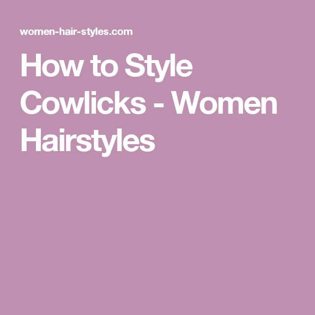 How to Style Cowlicks - Women Hairstyles