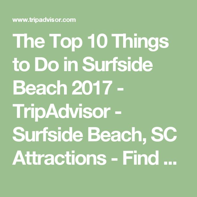 The Top 10 Things to Do in Surfside Beach 2017 - TripAdvisor - Surfside Beach, SC Attractions - Find What to Do Today, This Weekend, or in April