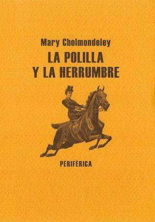 La polilla y la herrumbre/ Mary Cholmondeley. 40ª sesión 2014. Acceso catálogo ULL: http://absysnet.bbtk.ull.es/cgi-bin/abnetopac?TITN=498993