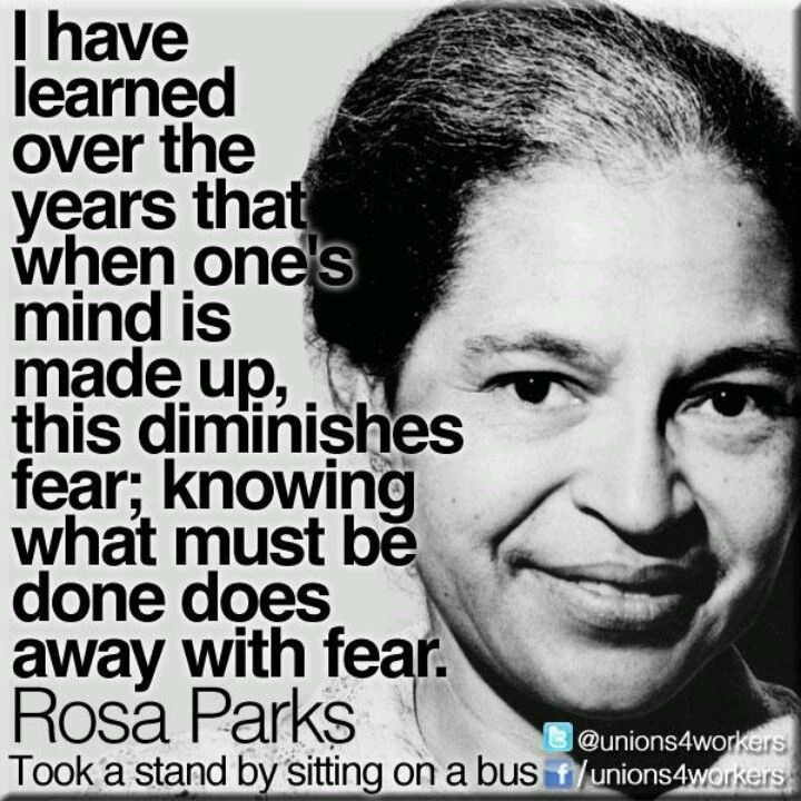 Rosa Parks, courage trumps fear every time. |