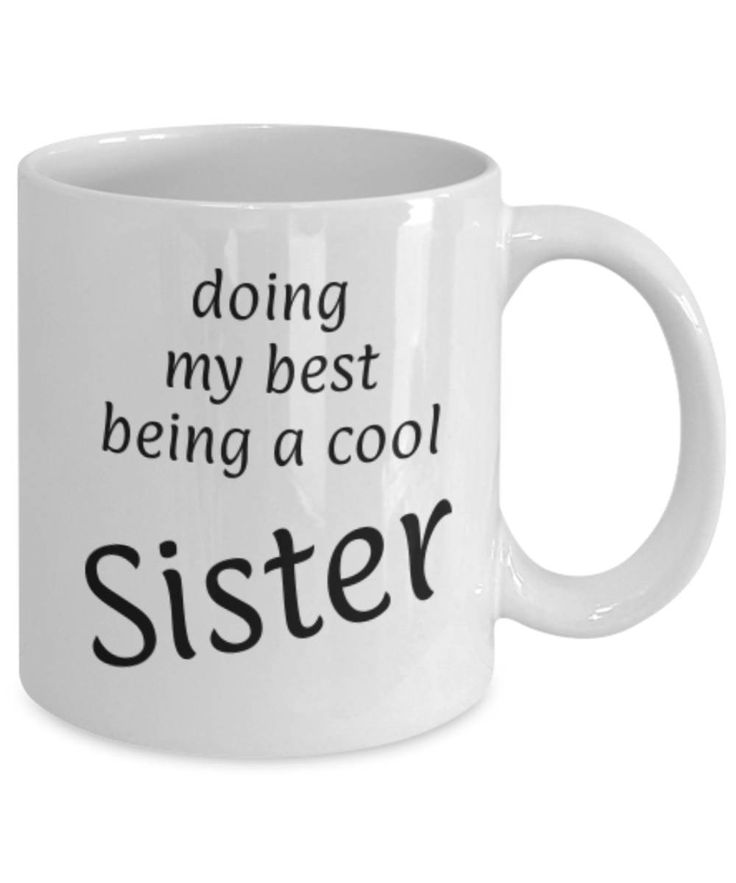 Gift for Sister, Being a cool Sister, Funny coffee mug Sister, Christmas gift for Sister, Sister appreciation mug, Gift for her, gratitude by expodesigns on Etsy