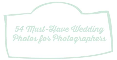 54 Must-Have Wedding Photos for Photographers | Photography Awesomesauce
