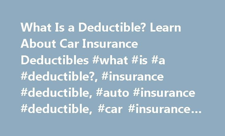 What Is a Deductible? Learn About Car Insurance Deductibles #what #is #a #deductible?, #insurance #deductible, #auto #insurance #deductible, #car #insurance #deductible http://india.remmont.com/what-is-a-deductible-learn-about-car-insurance-deductibles-what-is-a-deductible-insurance-deductible-auto-insurance-deductible-car-insurance-deductible/  # What is a deductible? When you get a car insurance quote, you'll answer this question: What am I willing to pay out-of-pocket when I have a claim?…