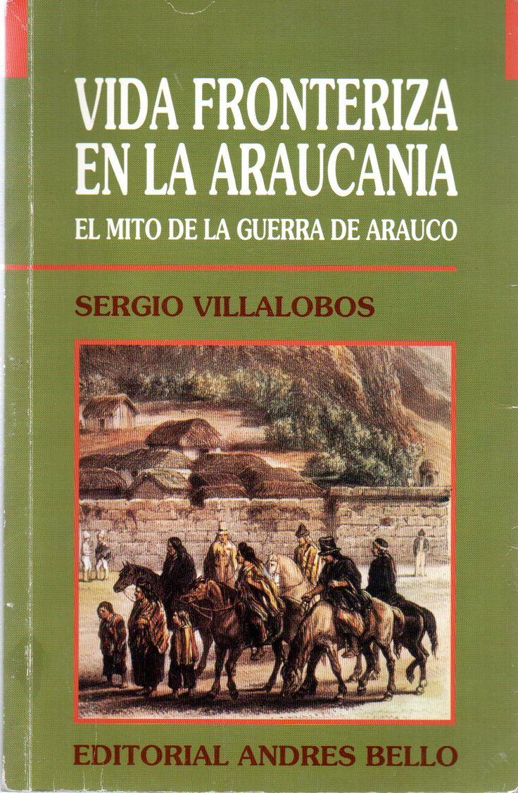 Vida fronteriza en la Araucanía : el mito de la guerra de Arauco /  por Villalobos R., Sergio, 1930-