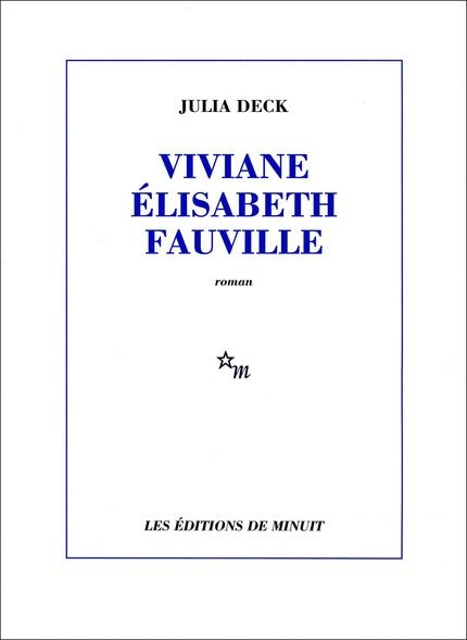 Viviane Élisabeth Fauville  (Julia Deck)  http://www.didactibook.com/produit/73316/9782707324559