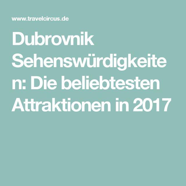 Dubrovnik Sehenswürdigkeiten: Die beliebtesten Attraktionen in 2017