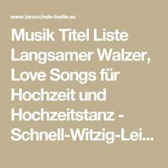 Musik Titel Liste Langsamer Walzer, Love Songs für Hochzeit und Hochzeitstanz - Schnell-Witzig-Leicht-Niveauvoll anders tanzen lernen!