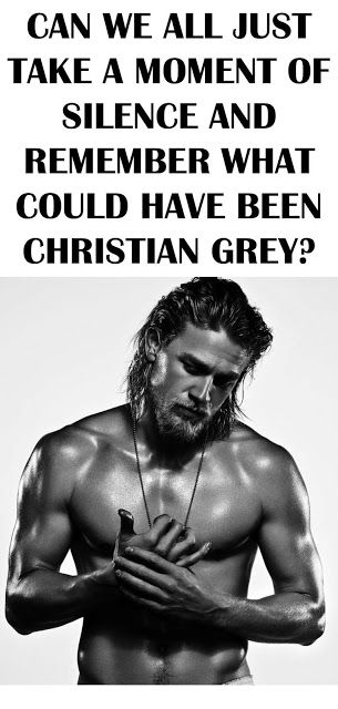 Can we all just take a moment of silence and remember what could have been Christian Grey? Ughh. Charlie Hunnam for life