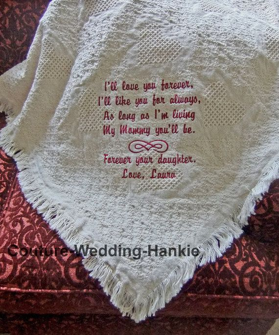 "Personalized Mothers Day Gift | Custom Embroidered Blanket makes the perfect gift for you Mom. Created in 100% soft cotton (made in the USA). Embroidered with your own heartfelt sentiment. By Couture Wedding Hankie Click here to view all the designs: www.etsy.com/... This is copyright material. I have written consent from the author himself to use his beautiful saying from his wonderful book ""Love You Forever"" ."