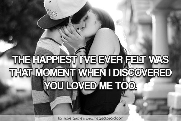 The happiest i've ever felt was that moment i discovered you loved me too.  #discovered #ever #felt #happiest #love #loved #moment #quotes