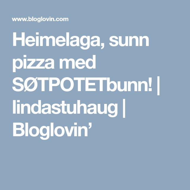 Heimelaga, sunn pizza med SØTPOTETbunn! | lindastuhaug | Bloglovin'