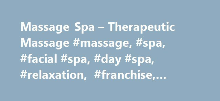 Massage Spa – Therapeutic Massage #massage, #spa, #facial #spa, #day #spa, #relaxation, #franchise, #waxing http://phoenix.remmont.com/massage-spa-therapeutic-massage-massage-spa-facial-spa-day-spa-relaxation-franchise-waxing/  # The stresses of daily life can take a toll and sometimes exercise, meditation and other forms of relaxation or activities aren't enough to rejuvenate your body and mind. MassageLuXe invites you to come enjoy the many health benefits of Therapeutic Massage! Ease of…