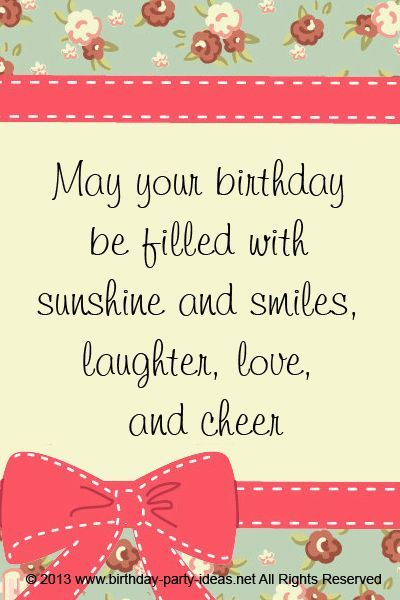 May your Birthday filled with sunshine and smiles, laughter, love and cheer