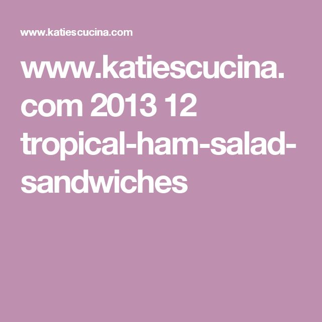 www.katiescucina.com 2013 12 tropical-ham-salad-sandwiches