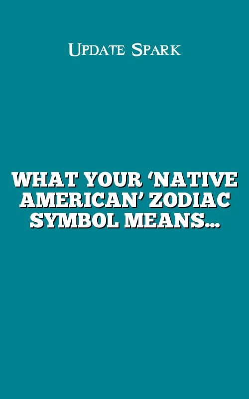 What Your Native American Zodiac Symbol Means Aries Cancer