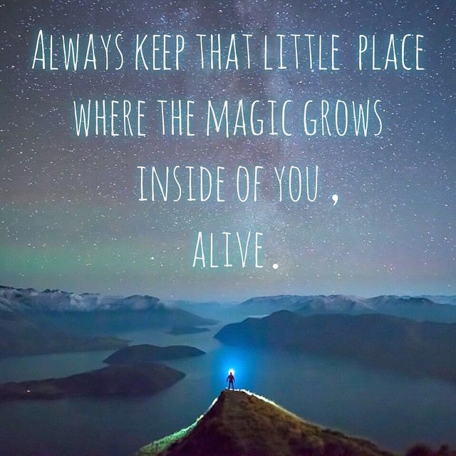 ''Always keep that little place where MAGIC grows inside you.'' source: Project Happiness