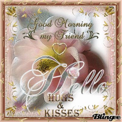 Good Morning Hugs and Kisses | Good Morning my dear and sweet friends♥hugs and kisses♥