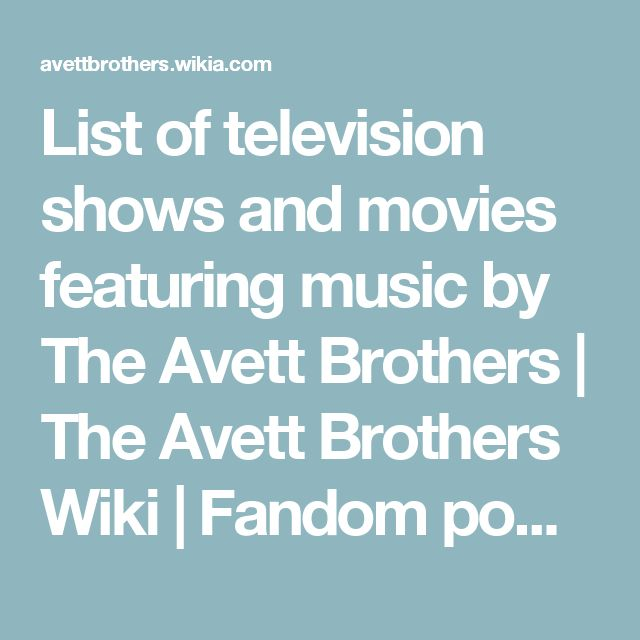 List of television shows and movies featuring music by The Avett Brothers | The Avett Brothers Wiki | Fandom powered by Wikia