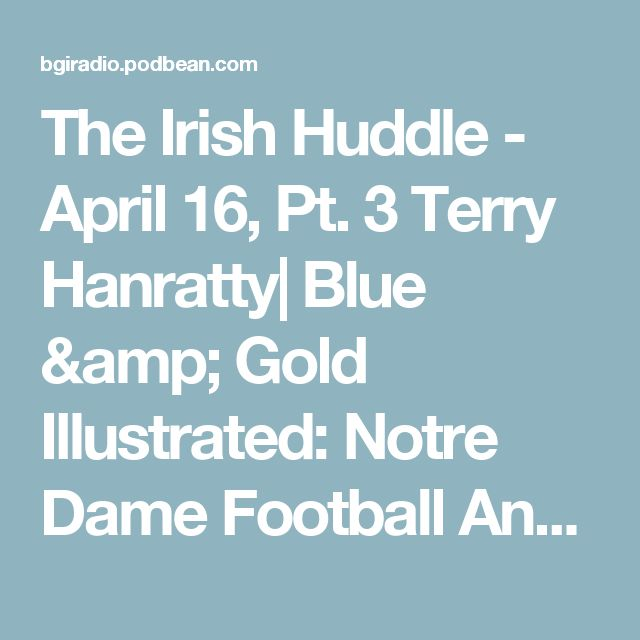 The Irish Huddle - April 16, Pt. 3 Terry Hanratty| Blue & Gold Illustrated: Notre Dame Football And Recruiting