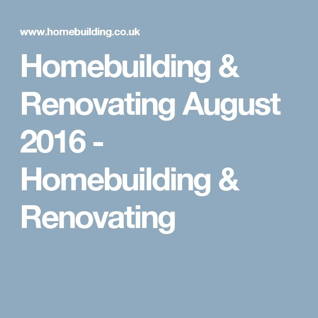 Homebuilding & Renovating August 2016 - Homebuilding & Renovating
