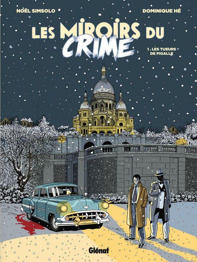 Les miroirs du Crime -1- Les Tueurs de Pigalle | Une BD de Noël Simsolo et Dominique Hé chez Glénat (Grafica) - 2017