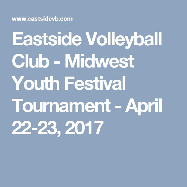 Eastside Volleyball Club - Midwest Youth Festival Tournament - April 22-23, 2017