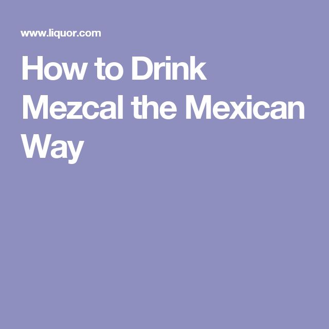 How to Drink Mezcal the Mexican Way