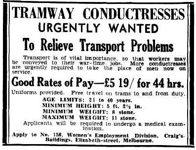 When women were first employed as Melbourne tram conductors in 1941 (due to manpower shortages during World War II), they were paid the same wages as men - a first for female workers in Australia. Read the story of women in the tramways at http://www.hawthorntramdepot.org.au/papers/women.htm. Advertisement from The Age, 7 October 1944.
