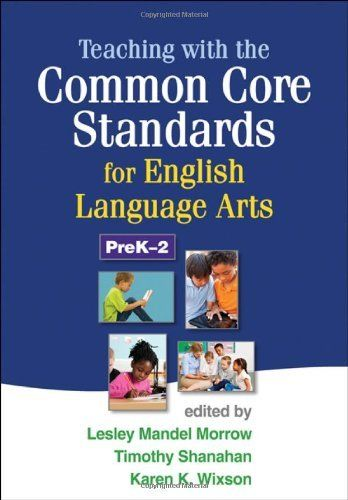 Teaching with the Common Core Standards for English Language Arts, PreK-2 by Lesley Mandel Morrow PhD. $28.00. Publisher: The Guilford Press; 1 edition (November 15, 2012). Edition - 1. Publication: November 15, 2012