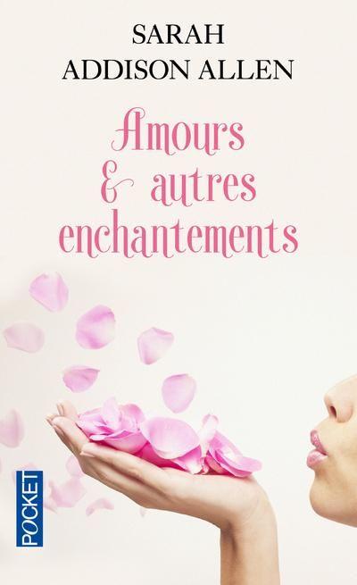 Amours et autres enchantements / Sarah Addison Allen Prenez un brin de romantisme, une touche de magie, un soupçon de secrets mélangez avec une dose d'humour. Vous obtiendrez un roman aussi rafraichissant  que touchant