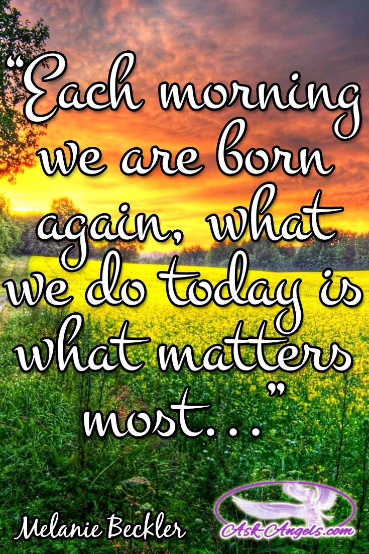 Each Morning We Are Born Again What We Do Today Is What: Best 25+ What Matters Most Ideas On Pinterest