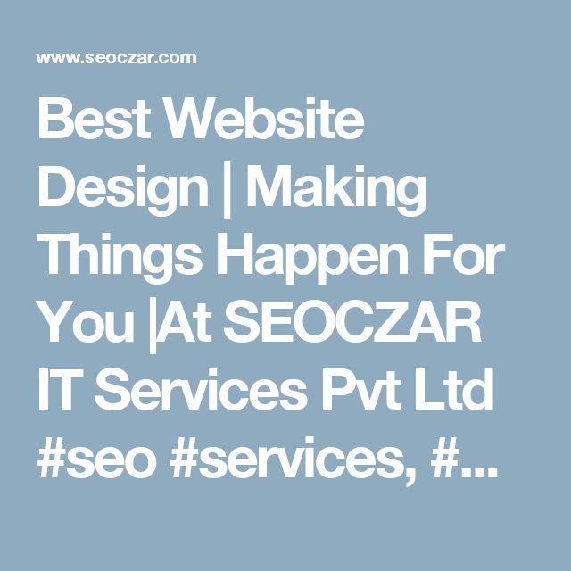 Best Website Design | Making Things Happen For You |At SEOCZAR IT Services Pvt Ltd  #seo #services, #web #design company,web #development services,search engine optimization services,best #website design, #ppc services, #logo design. https://www.seoczar.com
