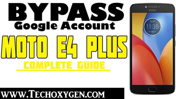 Bypass frp motorola moto e4 plus without pc latest guide