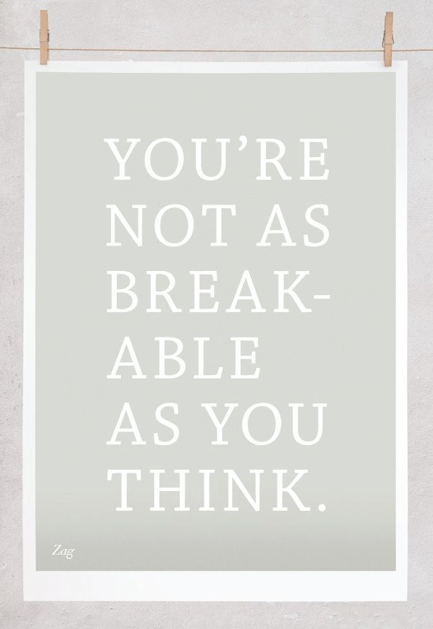 self love quote | you're not as breakable as you think.