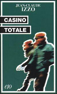 CASINO TOTALE, di Jean-Claude Izzo ed. Edizioni E/O