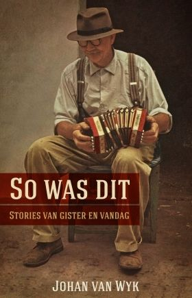 So was dit – Stories van gister en vandag   Regional History Johan van Wyk Johan van Wyk tells stories of a time when the countryside was populated by enigmatic characters and dirt roads that lead to isolated farmsteads. It was a time of simplicity and old-fashioned values.   These compelling and humorous stories are as much about Afrikaners' psychological home as it is about the human condition.