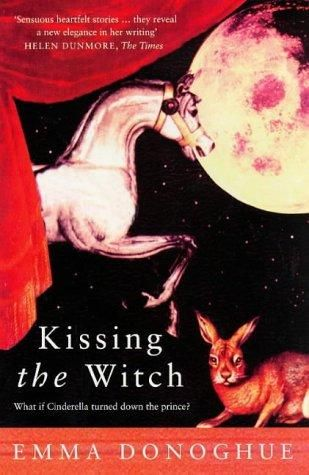 Kissing the Witch by Emma Donoghue. Reading this chain of stories is like opening a Russian doll. The further in you get, the more surprises you find.
