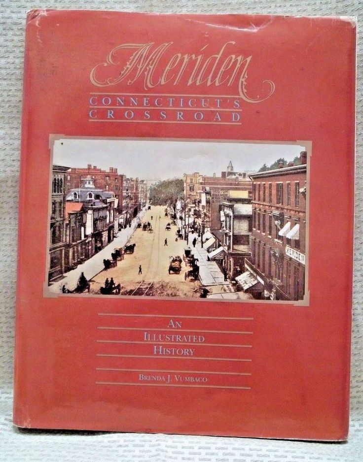 Meriden Connecticut's Crossroad : An Illustrated History, Brenda Vumbaco