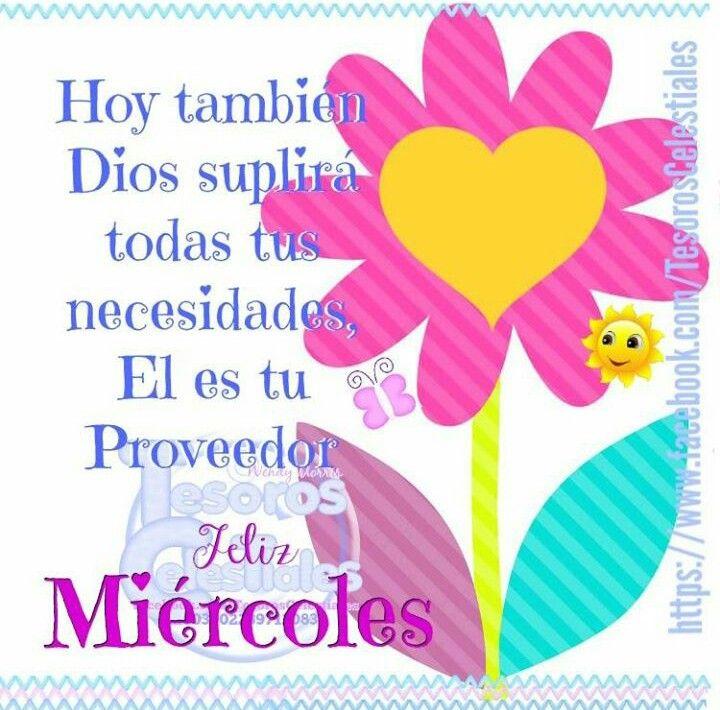 Hoy tambien Dios suplirá todas tus necesidades, El es tu Proveedor. Feliz Miércoles!