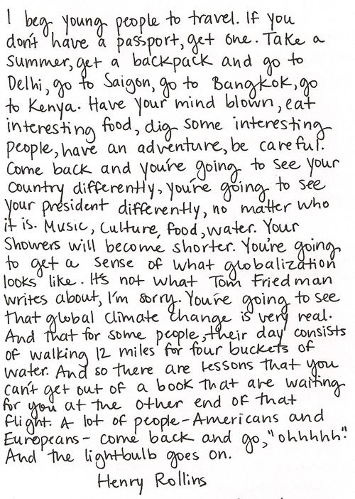 Henry RollinsLife, Inspiration, So True, Henry Rollins, Travelquotes, Places, Travel Quotes, Young People, Wanderlust