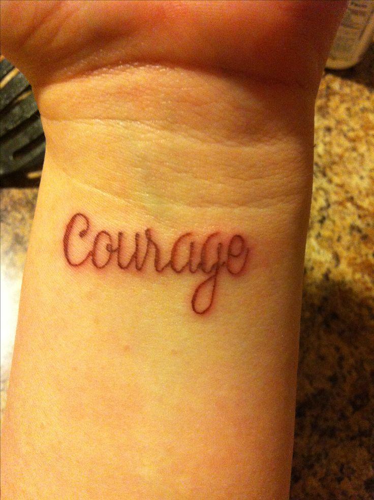 Courage Tattoo | Tattoo Ideas | Pinterest