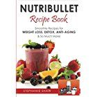 Nutribullet Recipe Book: Smoothie Recipes for Weight-Loss, Detox, Anti-Aging & So Much More!