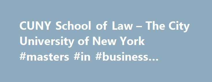 CUNY School of Law – The City University of New York #masters #in #business #administration http://laws.nef2.com/2017/05/15/cuny-school-of-law-the-city-university-of-new-york-masters-in-business-administration/  #law colleges # Senior Colleges The City College of New York 1847 Hunter College 1870 Brooklyn College 1930 Queens College 1937 New York City College of Technology 1946 Senior Colleges College of Staten Island 1956 John Jay College of Criminal Justice 1964 York College 1966 Baruch…