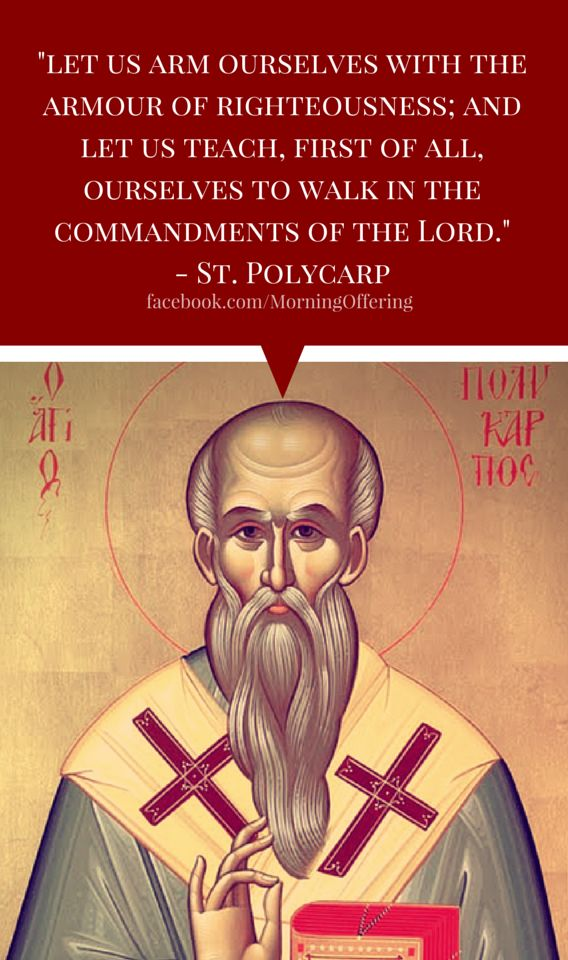 St. Polycarp of Smyrna (c. 69-155) was a disciple of St. John the Evangelist who ordained him Bishop of Smyrna. Polycarp became one of the most illustrious of the Apostolic Fathers. His closeness with the Apostles and long life enabled him to protect the Church against heresy. The account of his martyrdom is well-preserved and is one of the earliest of the Church. St. Polycarp is the patron saint against dysentery and earache. His feast day is February 23rd.