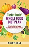 Free Kindle Book -   The Fat Burnin' Whole Food Diet Plan: 30 Healthy Whole Food Recipes that Will Transform Your Body in 30 Days (Delicious Cookbooks)