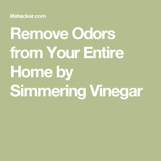Remove Odors from Your Entire Home by Simmering Vinegar
