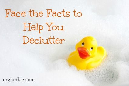 Face the Facts to Help You Declutter at I'm an Organizing Junkie