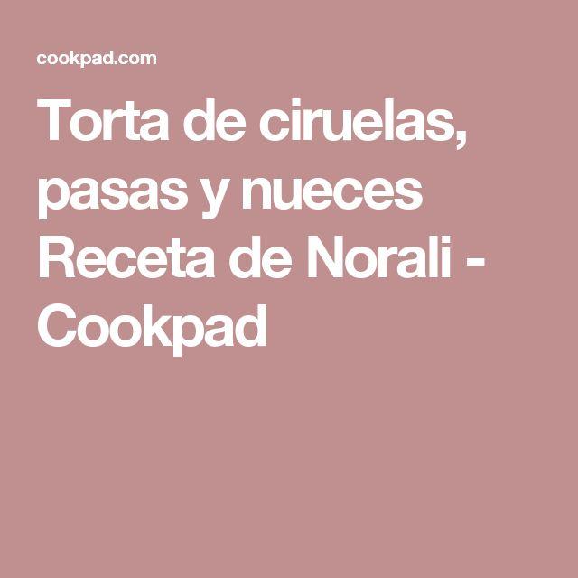 Torta de ciruelas, pasas y nueces Receta de Norali - Cookpad