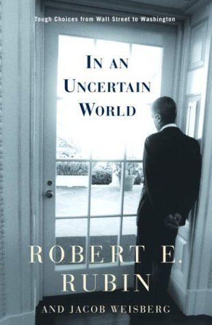 In an Uncertain World: Tough Choices from Wall Street to Washington:   Robert Rubin was sworn in as the seventieth U.S. Secretary of the Treasury in January 1995 in a brisk ceremony attended only by his wife and a few colleagues. As soon as the ceremony was over, he began an emergency meeting with President Bill Clinton on the financial crisis in Mexico. This was not only a harbinger of things to come during what would prove to be a rocky period in the global economy; it also captured ...