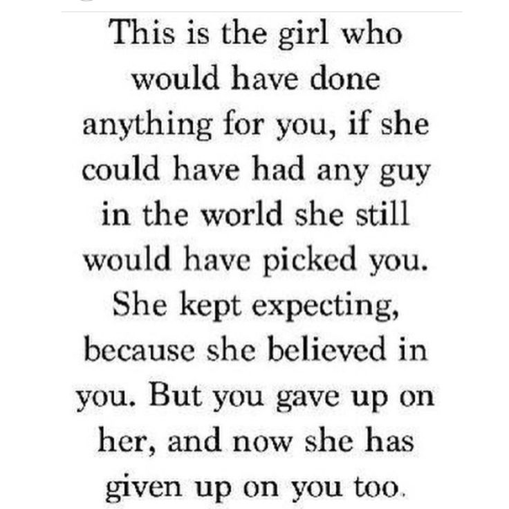 She didn't want to give up on you... she tried to let you back in but again you showed her why she can't believe anything you say.